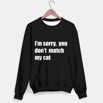 Thumbnail image of I'm sorry, you don't match my cat Sweater regular, Live Heroes