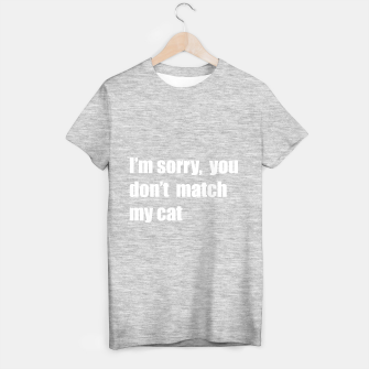 Thumbnail image of I'm sorry, you don't match my cat T-shirt regular, Live Heroes
