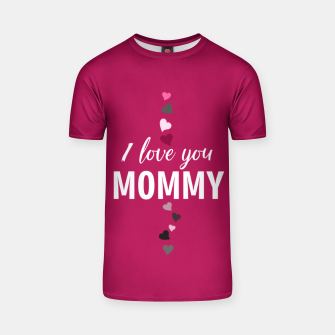 Thumbnail image of I love you mommy, typographic print for all loving mother, mother's day print T-shirt, Live Heroes