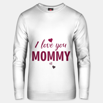 Thumbnail image of I love you mommy, typographic print for all loving mother, mother's day print Unisex sweater, Live Heroes