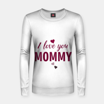 Thumbnail image of I love you mommy, typographic print for all loving mother, mother's day print Women sweater, Live Heroes