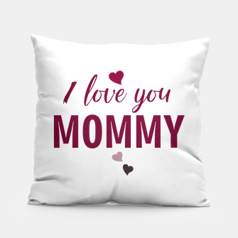 Thumbnail image of I love you mommy, typographic print for all loving mother, mother's day print Pillow, Live Heroes