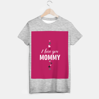 Thumbnail image of I love you mommy, typographic print for all loving mother, mother's day print T-shirt regular, Live Heroes