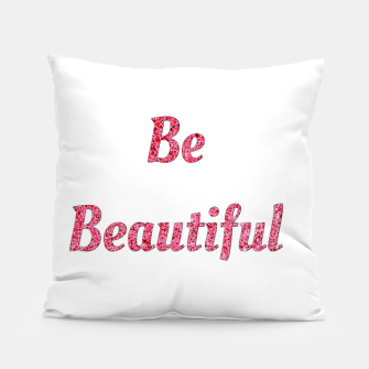 Thumbnail image of Be beautiful Pillow, Live Heroes