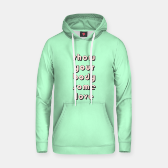 Thumbnail image of Show your body some love, typographic print Hoodie, Live Heroes