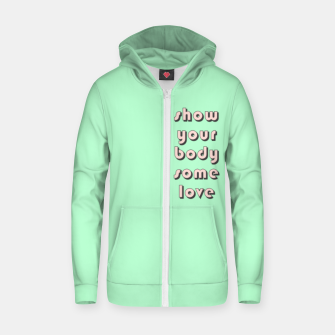 Thumbnail image of Show your body some love, typographic print Zip up hoodie, Live Heroes