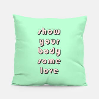 Thumbnail image of Show your body some love, typographic print Pillow, Live Heroes